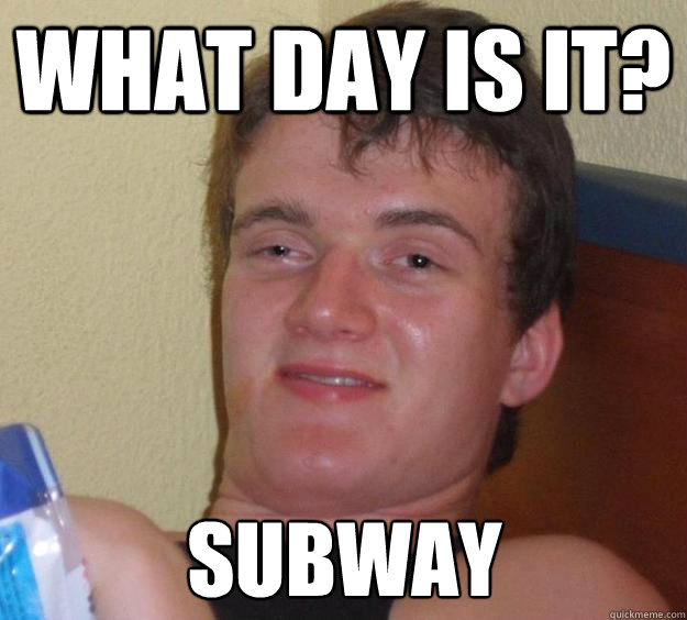 What day is it? Subway - What day is it? Subway  10 Guy