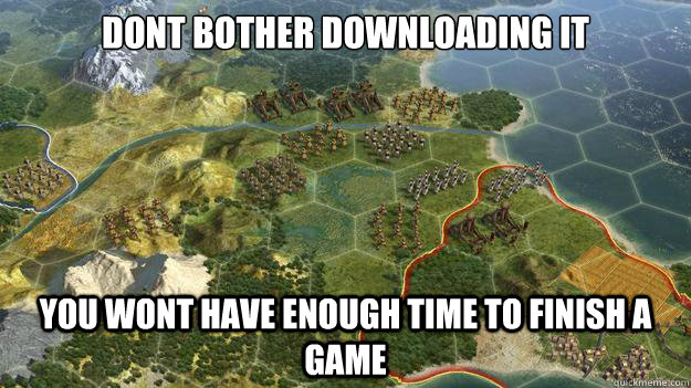 Dont bother Downloading it You wont have enough time to finish a game