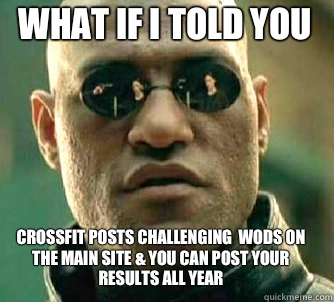 what if i told you CrossFit posts challenging  WoDs on the main site & you can post your results all year - what if i told you CrossFit posts challenging  WoDs on the main site & you can post your results all year  Matrix Morpheus