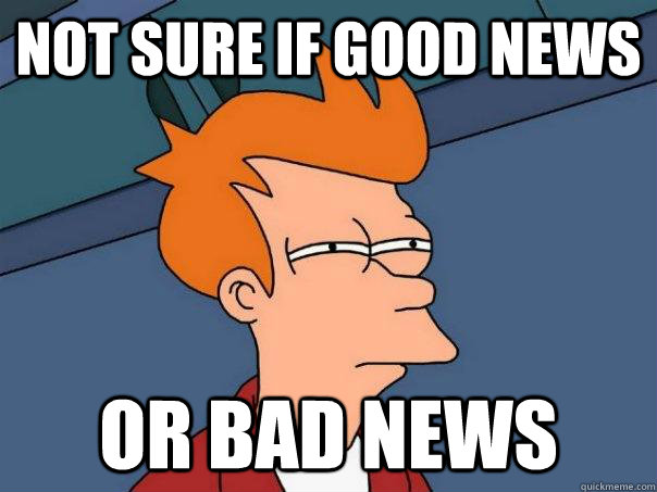 Not sure if good news Or bad news - Not sure if good news Or bad news  Futurama Fry