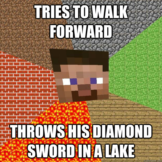 tries to walk forward throws his diamond sword in a lake - tries to walk forward throws his diamond sword in a lake  Minecraft