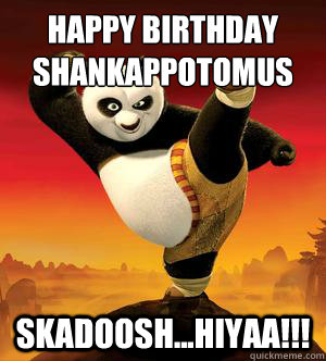 Happy Birthday Shankappotomus Skadoosh...hiyaa!!!  Kung Fu Panda Challenge Accepted