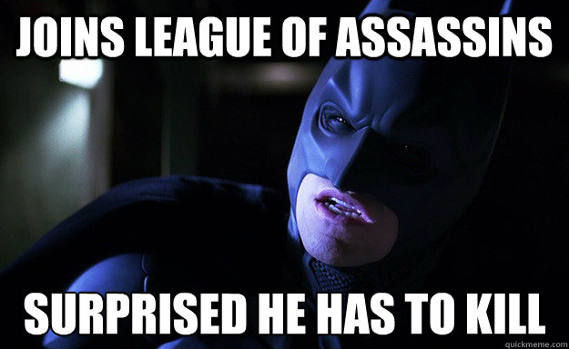 Joins league of assassins surprised he has to kill - Joins league of assassins surprised he has to kill  Confused Batman