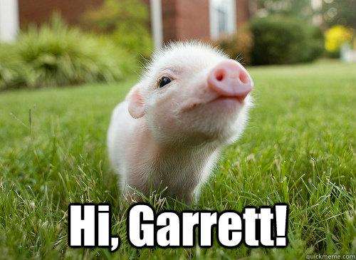 Hi, Garrett!