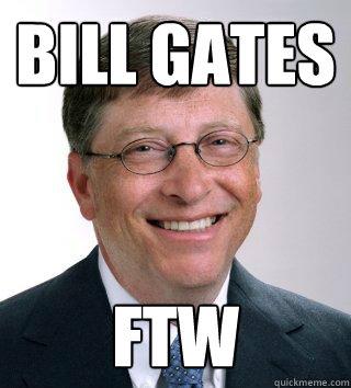 Bill Gates FTW - Bill Gates FTW  BG FTW