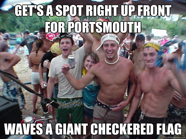 Get's a spot right up front for portsmouth Waves a giant checkered flag - Get's a spot right up front for portsmouth Waves a giant checkered flag  Show Bro