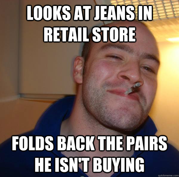 Looks at jeans in retail store Folds back the pairs he isn't buying - Looks at jeans in retail store Folds back the pairs he isn't buying  Misc