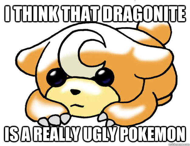I think that dragonite is a really ugly pokemon - I think that dragonite is a really ugly pokemon  Confession Teddiursa