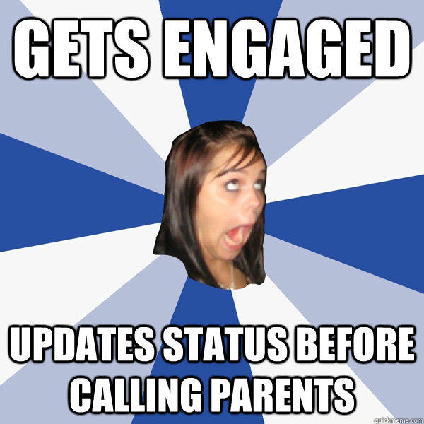 gets engaged updates status before calling parents - gets engaged updates status before calling parents  Annoying Facebook Girl