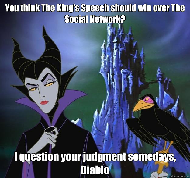 You think The King's Speech should win over The Social Network? I question your judgment somedays, Diablo