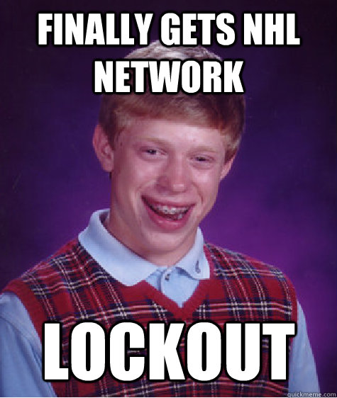 finally gets nhl network lockout - finally gets nhl network lockout  Bad Luck Brian