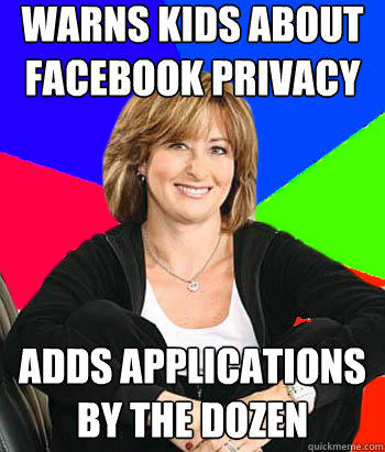 Warns kids about Facebook privacy  Adds applications by the dozen - Warns kids about Facebook privacy  Adds applications by the dozen  Sheltering Suburban Mom