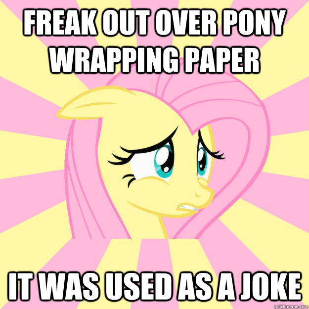 Freak out over pony wrapping paper It was used as a joke - Freak out over pony wrapping paper It was used as a joke  Socially awkward brony