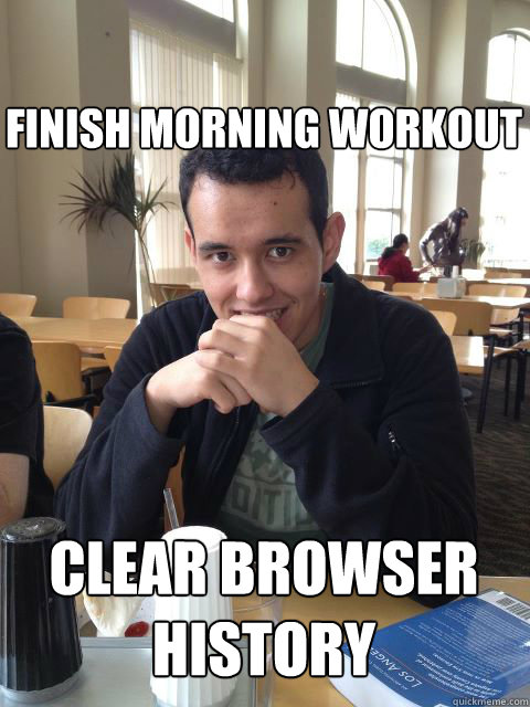 finish morning workout clear browser history