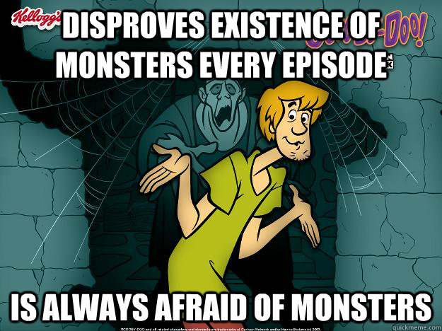 Disproves existence of monsters every episode Is always afraid of monsters
