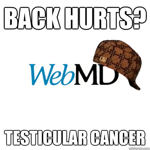 back hurts? testicular cancer - back hurts? testicular cancer  Scumbag WebMD
