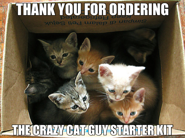 THANK YOU FOR ORDERING THE CRAZY CAT GUY STARTER KIT