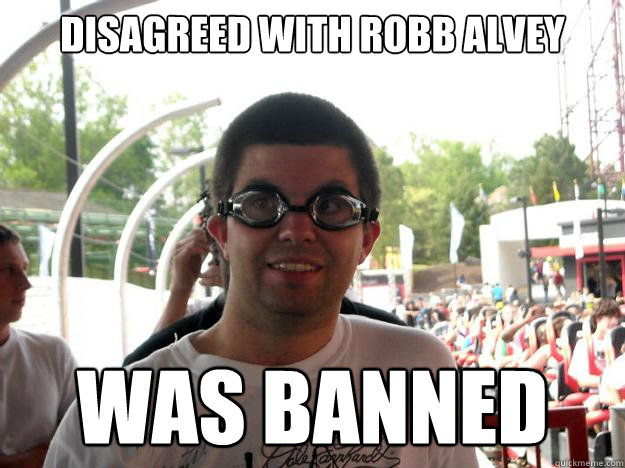 Disagreed with Robb Alvey WAS BANNED