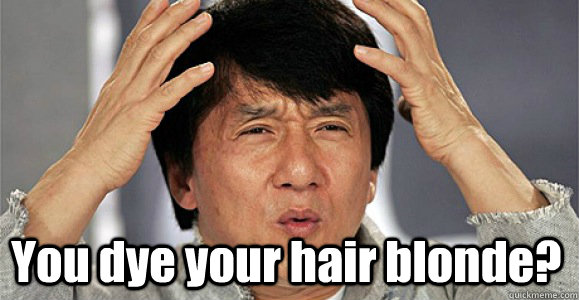 You dye your hair blonde? -  You dye your hair blonde?  Confused Jackie Chan
