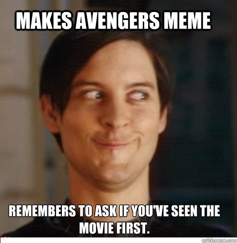 Makes Avengers Meme Remembers to ask if you've seen the movie first. - Makes Avengers Meme Remembers to ask if you've seen the movie first.  Creepy Tobey Maguire