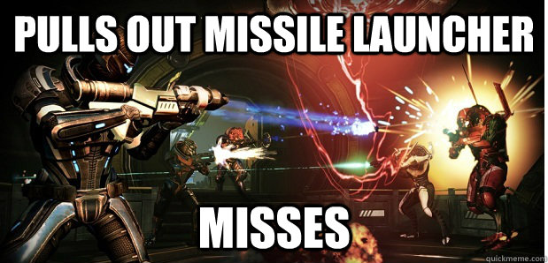 Pulls out Missile Launcher Misses - Pulls out Missile Launcher Misses  Mass Effect Multiplayer