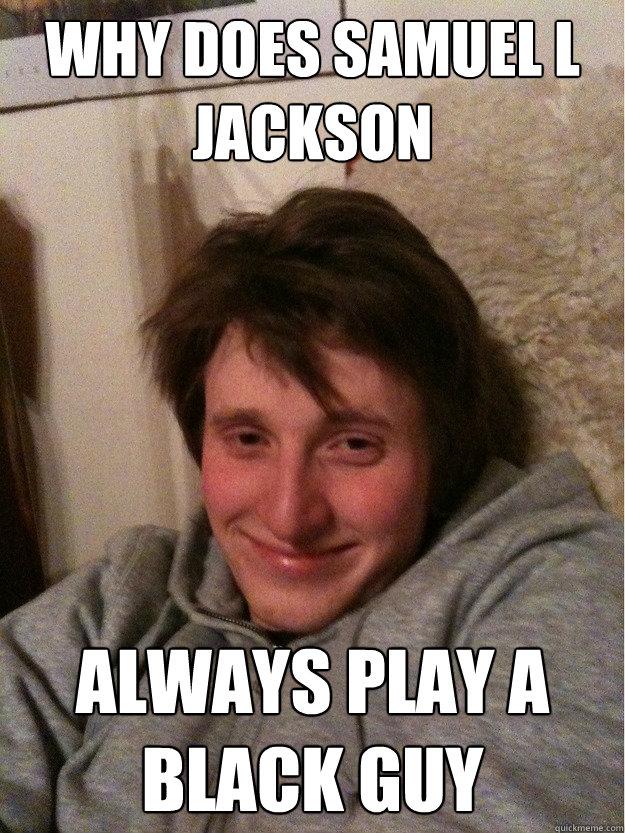 Why Does Samuel L Jackson Always Play A Black Guy Drunk But Still