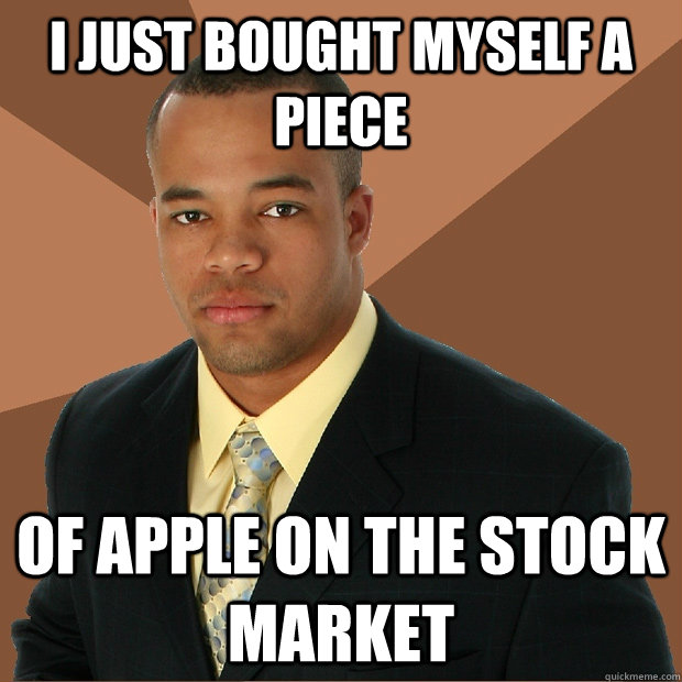I just bought myself a piece of apple on the stock market - I just bought myself a piece of apple on the stock market  Successful Black Man