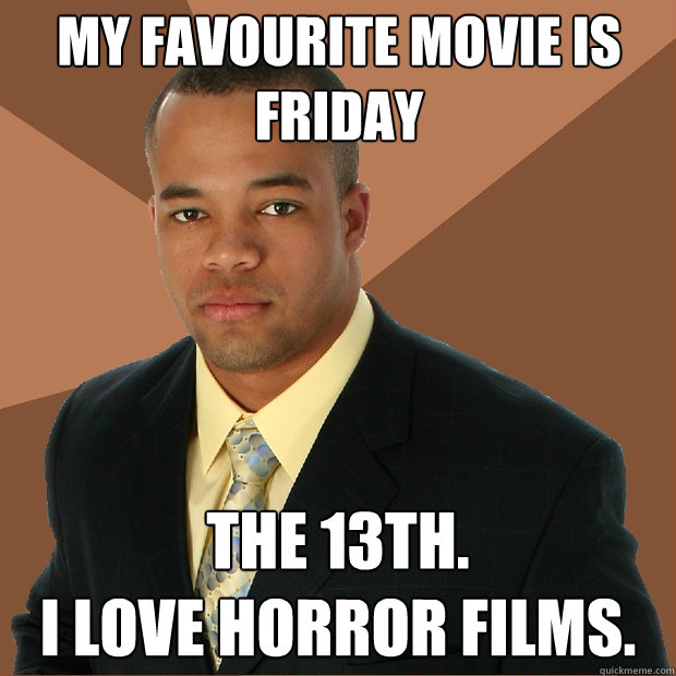 My Favourite Movie Is Friday The 13th I Love Horror Films