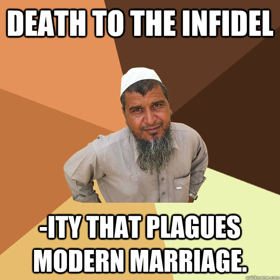 Death to the infidel -ity that plagues modern marriage. - Death to the infidel -ity that plagues modern marriage.  Ordinary Muslim Man