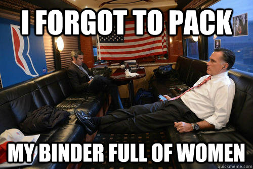 i forgot to pack my binder full of women - i forgot to pack my binder full of women  Sudden Realization Romney