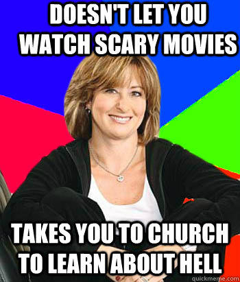 Doesn't let you watch scary movies Takes you to church to learn about hell - Doesn't let you watch scary movies Takes you to church to learn about hell  Sheltering Suburban Mom