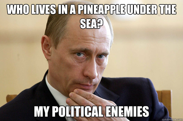 who lives in a pineapple under the sea? My political enemies