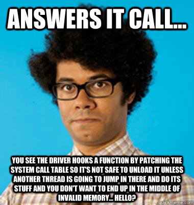 Answers IT call... You see the driver hooks a function by patching the ...