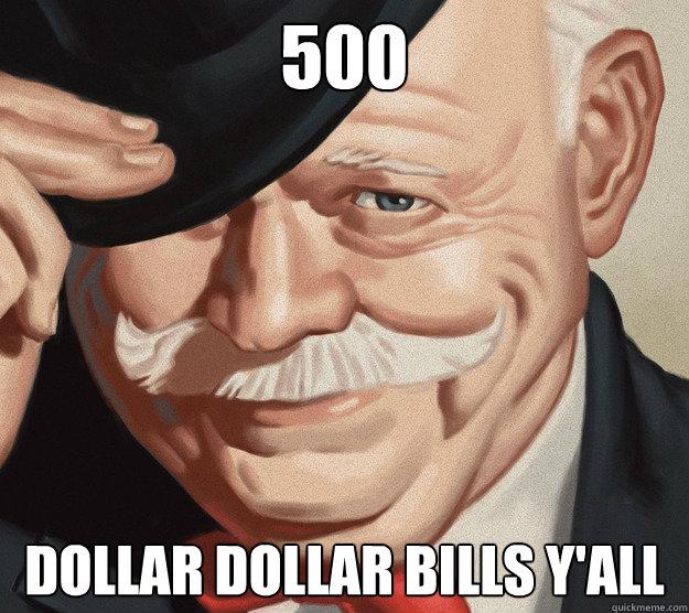 500 dollar dollar bills y'all  Monopoly Man