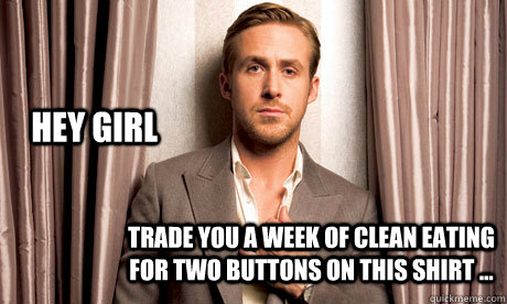 Hey girl Trade you a week of clean eating for two buttons on this shirt ...