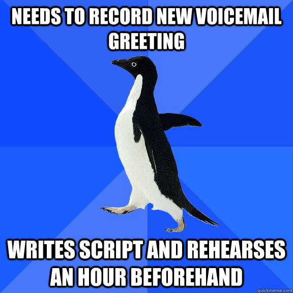 Needs to record new voicemail greeting Writes script and rehearses an hour beforehand - Needs to record new voicemail greeting Writes script and rehearses an hour beforehand  Socially Awkward Penguin