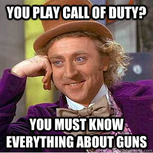 YOu play call of duty? You must know everything about guns - YOu play call of duty? You must know everything about guns  Creepy Wonka