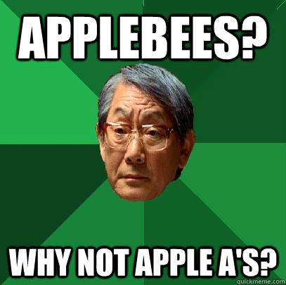 Applebees? Why not Apple A's?  High Expectations Asian Father