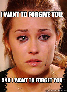 I want to forgive you. And I want to FORGET you. - I want to forgive you. And I want to FORGET you.  LC cries black tears