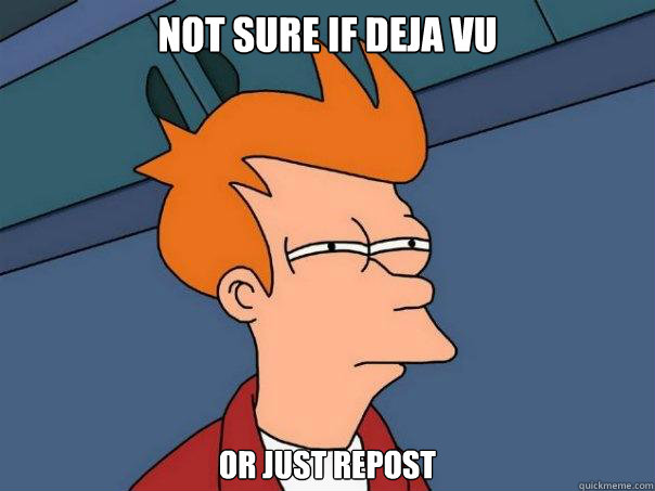 Not sure if deja vu Or just repost - Not sure if deja vu Or just repost  Futurama Fry