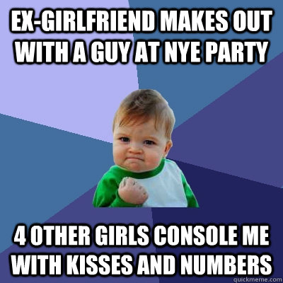 ex-girlfriend makes out with a guy at nye party 4 other girls console me with kisses and numbers - ex-girlfriend makes out with a guy at nye party 4 other girls console me with kisses and numbers  Success Kid