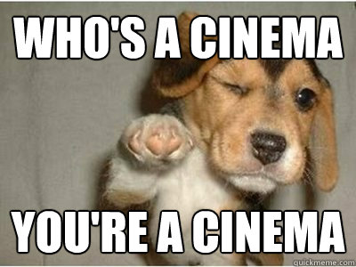 Who's a cinema you're a cinema