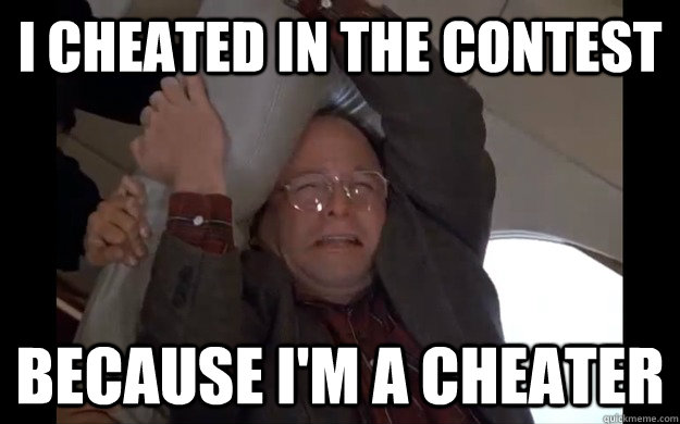 I cheated in the contest because i'm a cheater - I cheated in the contest because i'm a cheater  No Fap Costanza