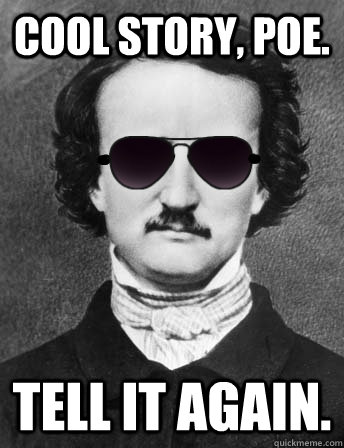 cool story, poe. tell it again.