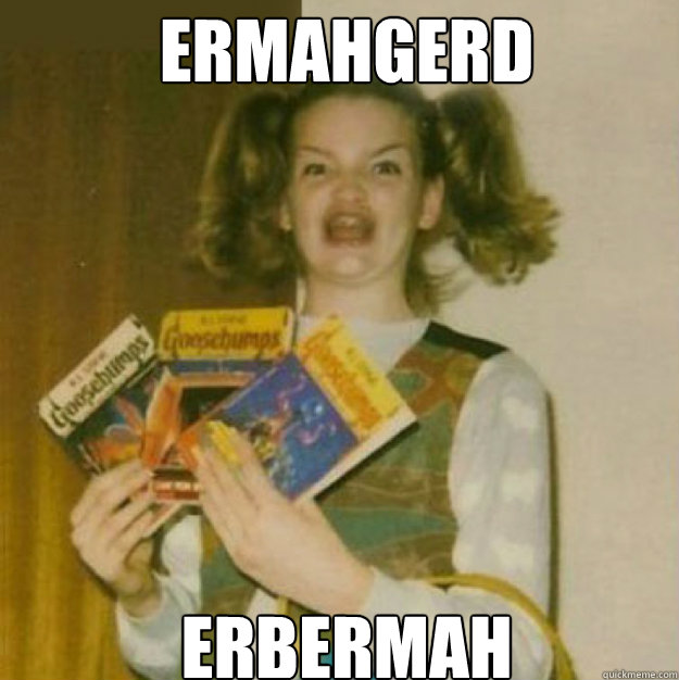 ERMAHGERD ERBERMAH