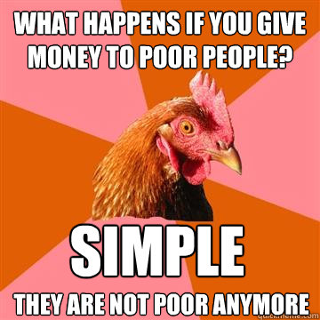 What happens if you give money to poor people? Simple They ...