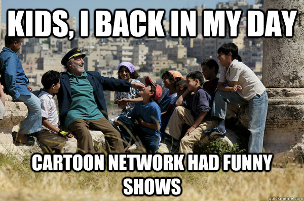 Funny Memes For Kids Cartoon : Kids i back in my day cartoon network had funny shows