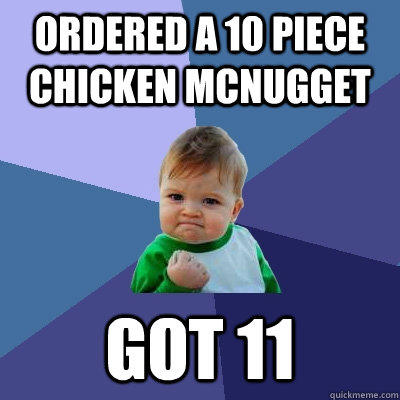 Ordered a 10 piece chicken McNugget Got 11 - Ordered a 10 piece chicken McNugget Got 11  Success Kid