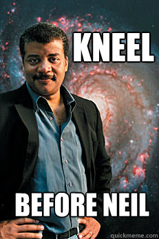 kneel before neil - kneel before neil  Neil deGrasse Tyson