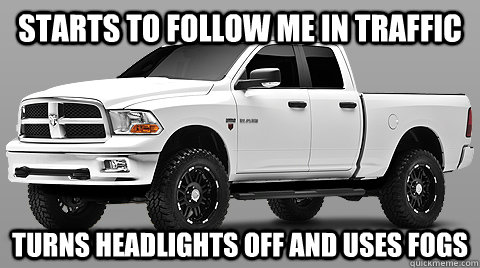 Starts to follow me in traffic turns headlights off and uses fogs - Starts to follow me in traffic turns headlights off and uses fogs  Good Guy Pickup Truck